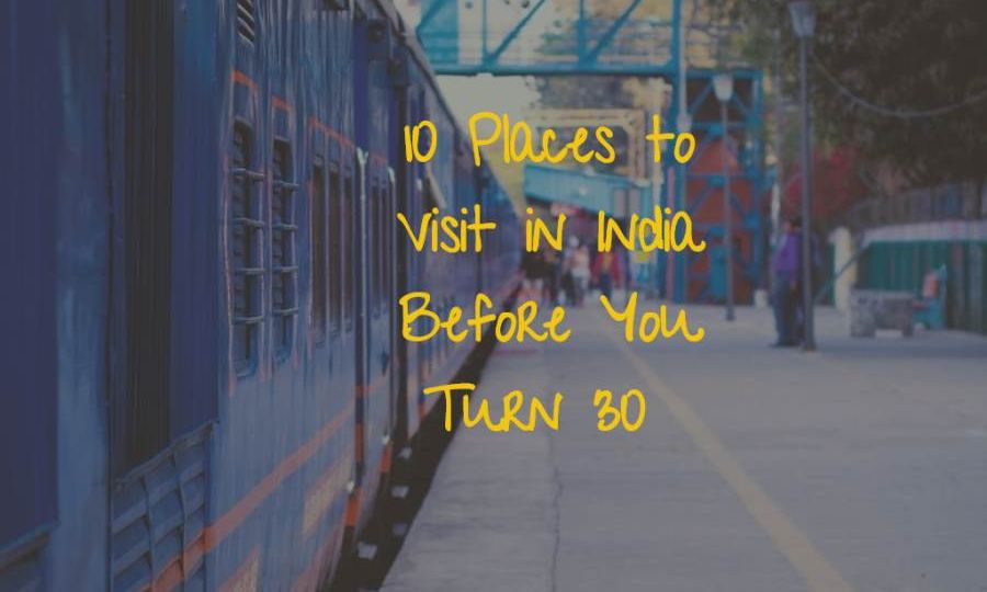 10 Places to Visit in India Before You Turn 30-Optimized
