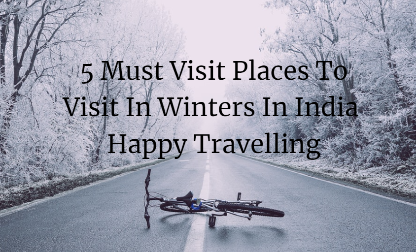 5 Must Visit Places To Visit In Winters In India
